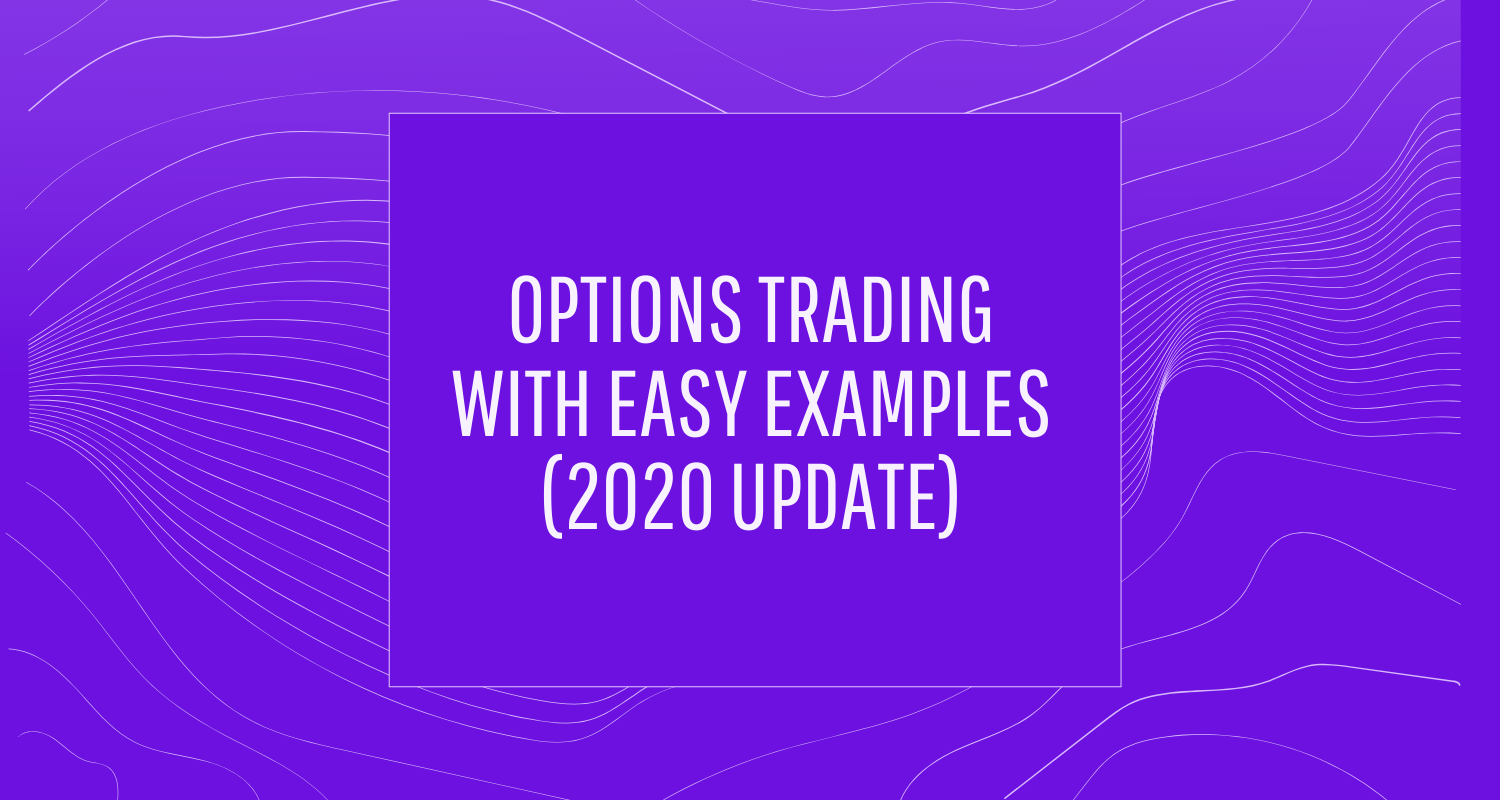 Options Trading With Easy Examples | 2020 Update- Featured Image