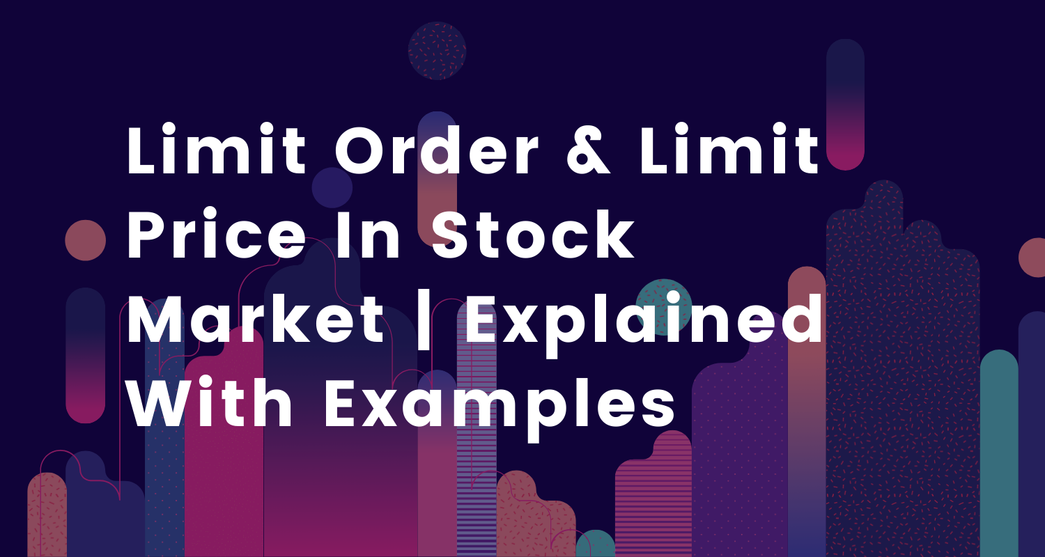 Limit Order & Limit Price In Stock Market Explained With Examples
